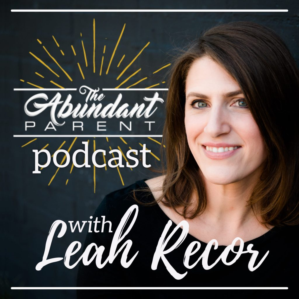 The Abundant Parent Podcast with Leah Recor